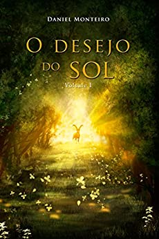 O Desejo do Sol: Parte I (Trilogia A Lança Dourada Livro 3) por [Monteiro, Daniel]