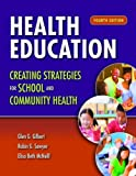Health Education: Creating Strategies for School and Community Health, Glen G. Gilbert and Robin G. Sawyer, 1449698549