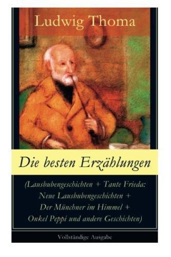 Die besten Erzählungen (Lausbubengeschichten + Tante Frieda: Neue Lausbubengeschichten + Der Münchner im Himmel + Onkel Peppi und andere Geschichten) - Vollständige Ausgabe (German Edition)