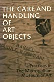 The Care and Handling of Art Objects : Practices in the Metropolitan Museum of Art, Shelley, Marjorie, 0870993186
