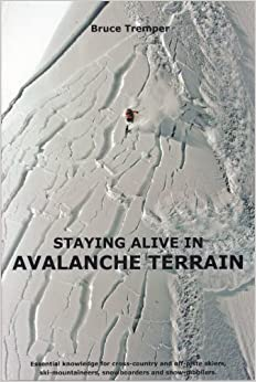 Book Staying Alive in Avalanche Terrain: Essential Knowledge for Cross-country and Off-piste Skiers, Ski-mountaineers, Snowboarders and Snow-mobilers