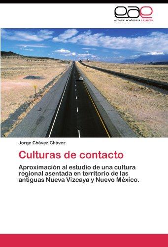 (Culturas de contacto: Aproximación al estudio de una cultura regional asentada en territorio de las antiguas Nueva Vizcaya y Nuevo México. (Spanish Edition))