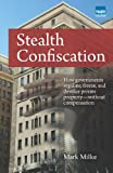 Stealth Confiscation; How Governments Regulate, Freeze and devalue Private Property--Without Compensation, Mark Milke, 0889752567