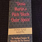 Pitch Black Outer Space: The Intelligent Designer of Humanity and the Universe | Denis 'Lola' Martin