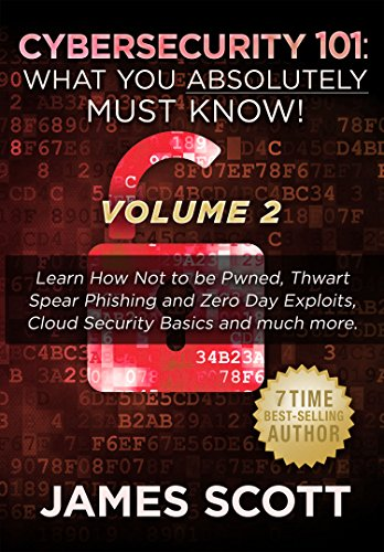 Cybersecurity 101: What You Absolutely Must Know! - Volume 2: Learn JavaScript Threat Basics, USB Attacks, Easy Steps to Strong Cybersecurity, Defense Against Cookie Vulnerabilities, and much more!