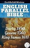 English Parallel Bible: Darby 1890 - Geneva 1560 - King James 1611 (Parallel Bible Halseth)