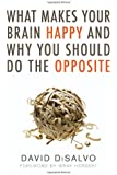 What Makes Your Brain Happy and Why You Should Do the Opposite