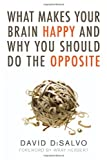 Image of What Makes Your Brain Happy and Why You Should Do the Opposite