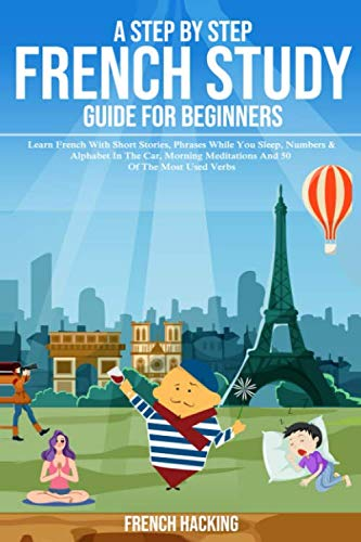 - A Step By Step French Study Guide For Beginners: Learn French With Short Stories, Phrases While You Sleep, Numbers & Alphabet In The Car, Morning ... 50 Of The Most Used Verbs (French Edition)