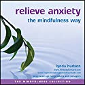 Relieve Anxiety the Mindfulness Way Speech by Lynda Hudson Narrated by Lynda Hudson