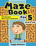 Maze Book For 5 Years old: Activity Book Boys 5 Years 100 Puzzles: Volume 1