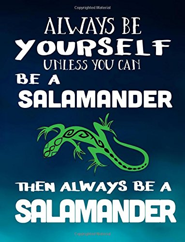 Always Be Yourself Unless You Can Be A Salamander Then Always Be A Salamander: Notebooks For School (Back To School Notebook, Composition College Ruled)(8.5 x 11)(School Memory Book)(V1)