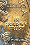 img - for In Gold We Trust (A Father Hardy Alaska Mystery) (Volume 2) book / textbook / text book