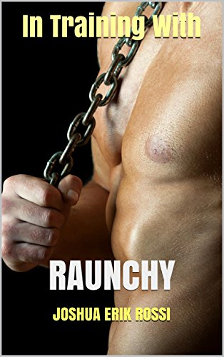 In Training With: RAUNCHY (Pain and Pleasure series Book 6)