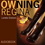 Owning Regina: Diary of My Unexpected Passion for Another Woman | Lorelei Elstrom