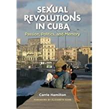 Sexual Revolutions in Cuba: Passion, Politics, and Memory