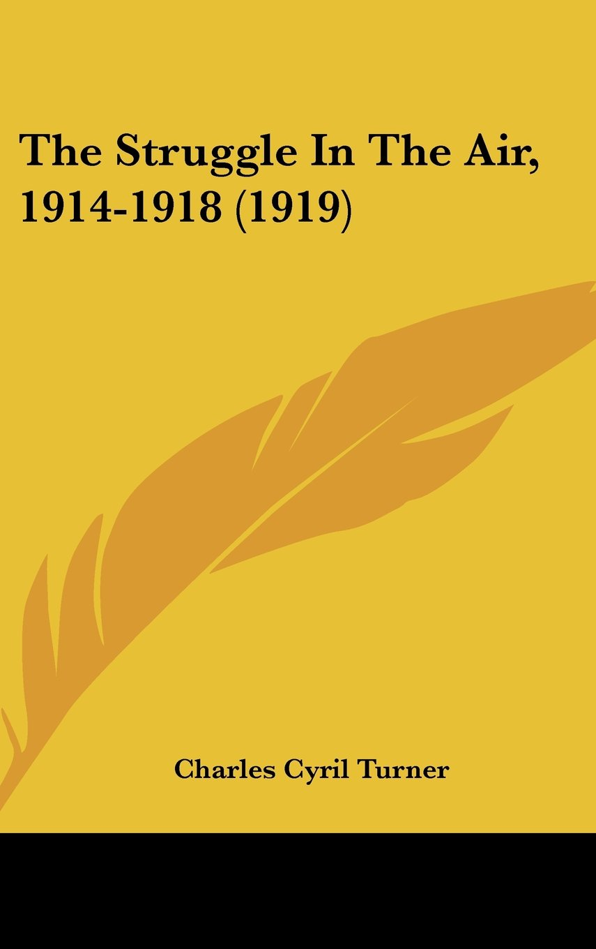Read Online The Struggle In The Air, 1914-1918 (1919) pdf epub