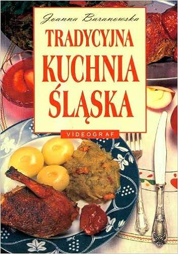 Tradycyjna Kuchnia Slaska Amazoncouk Joanna Baranowska