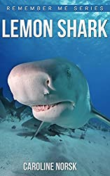 Lemon Shark: Amazing Photos & Fun Facts Book About Lemon Shark For Kids (Remember Me Series)