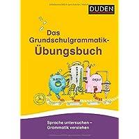 Das Grundschulgrammatik-Übungsbuch: Sprache untersuchen - Grammatik verstehen (Duden - Grundschulwörterbücher)