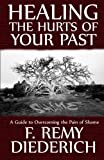 Healing the Hurts of Your Past, F. Remy Diederich, 0615535461