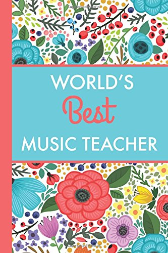 Read Online World's Best Music Teacher (6x9 Journal): Bright Flowers, Lightly Lined, 120 Pages, Perfect for Notes, Journaling, Mother's Day and Christmas Gifts ebook