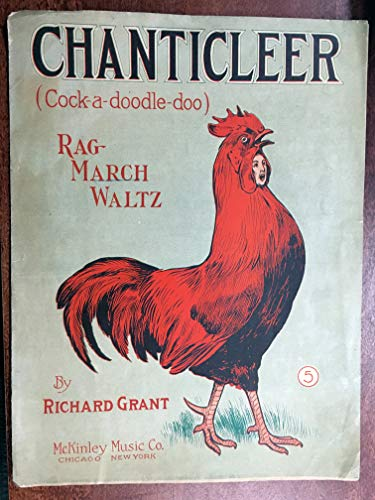 CHANTICLEER Cock-a-doodle-doo RAG MARCH WALTZ (Richard Grant composer, SHEET MUSIC large format) 1910 beautiful cover; pristine condition with partial cover separation at spine, priced accordingly, Sheet music is over 100 years old!
