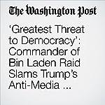 'Greatest Threat to Democracy': Commander of Bin Laden Raid Slams Trump's Anti-Media Sentiment | Kristine Guerra