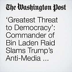 'Greatest Threat to Democracy': Commander of Bin Laden Raid Slams Trump's Anti-Media Sentiment