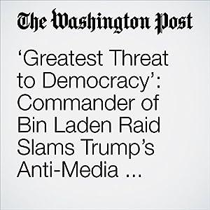 'Greatest Threat to Democracy': Commander of Bin Laden Raid Slams Trump's Anti-Media Sentiment