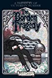 Front cover for the book The Borden Tragedy: A Memoir of the Infamous Double Murder at Fall River, Mass., 1892 by Rick Geary