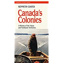 Canada's Colonies: A History of the Yukon and Northwest Territories (Canadian Issue)