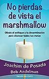 img - for No pierdas de vista el Marshmallow: Obt n el enfoque y la determinaci n para alcanzar todas tus metas book / textbook / text book