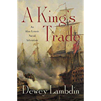 A King's Trade: An Alan Lewrie Naval Adventure (Alan Lewrie Naval Adventures Book 13) (English Edition)