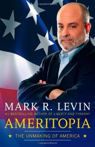 By Mark R. Levin - Ameritopia: The Unmaking of America (12/18/11)