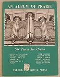 An Album of Praise. Six pieces for organ. [1.] Festival Voluntary. Flor Peeters. [2.] Festal Flourish. Gordon Jacob. [3.] Voluntary in D. George Dyson. ... D. Healey Willan. [6.] Paean. Peter Hurford