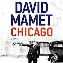 Chicago: A Novel Audiobook by David Mamet Narrated by Jim Frangione