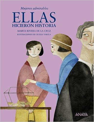 Ellas hicieron historia: Mujeres admirables Literatura Infantil 8-12 Años - Mi Primer Libro: Amazon.es: Rivera de la Cruz, Marta, Varela, Cecilia: Libros