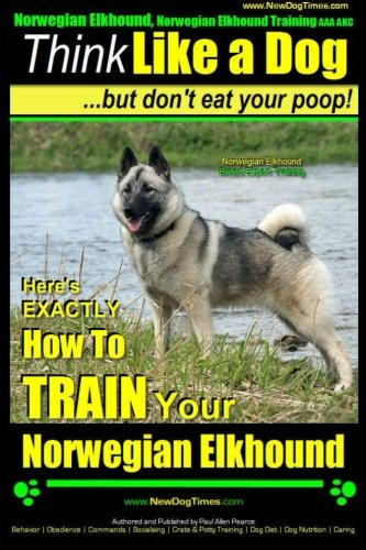 Download Norwegian Elkhound, Norwegian Elkhound Training AAA AKC  Think Like a Dog ~ But Don't Eat Your Poop!  Norwegian Elkhound Breed Expert Training: ... To TRAIN Your Norwegian Elkhound (Volume 1) pdf