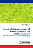 Sustainability Assessment of Forest Systems in the Brazilian Amazon, Kelen B. Pedroso and H. Spiecker, 3838361865