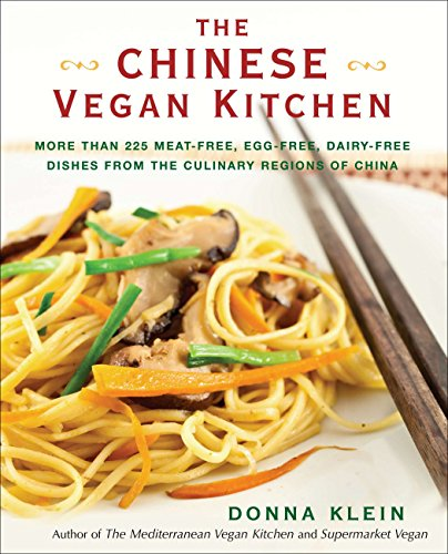 The Chinese Vegan Kitchen: More Than 225 Meat-free, Egg-free, Dairy-free Dishes from the Culinary Regions o f China by Donna Klein