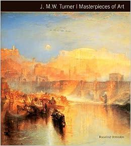 JMW Turner Masterpieces Of Art Amazoncouk Rosalind Ormiston 9781783612062 Books