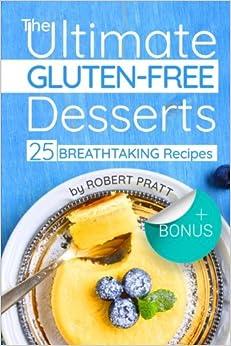 The Ultimate Gluten-free Desserts: 25 Breathtaking Dessert Recipes: Full Cover