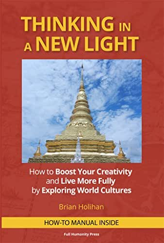Thinking in a New Light: How to Boost Your Creativity and Live More Fully by Exploring World Cultures