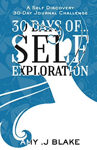30 Day Journal: 30 Days Of Self Exploration - A Self Discovery 30-Day Journal Challenge - Gain Awareness In Less Than 10 Minutes A Day - Vol 3 (Self Discovery 30-Day Challenge Series)