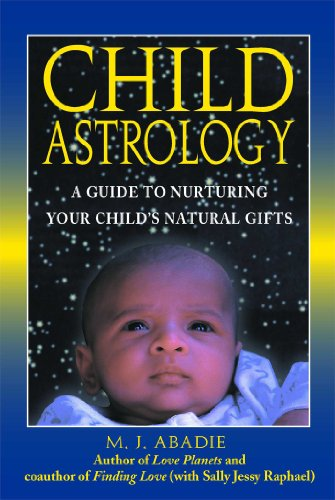 Child Astrology: A Guide to Nurturing Your Child's Natural Gifts -