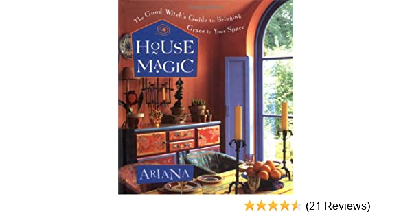 House Magic: The Good Witch's Guide to Bringing Grace to
