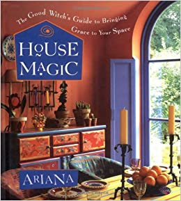 House Magic The Good Witchs Guide To Bringing Grace Your Space Ariana 0645241005683 Amazon Books