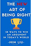The NEW Art of Being Right: 38 Ways To Win An Argument In Today's World