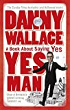 Yes Man: The Amazing Tale of What Happens When You Decide to Say... Yes New edition by Wallace, Danny (2006) Paperback